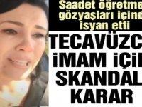 Çocuk tacizcisi imam yine serbest! Saadet Öğretmen isyan etti