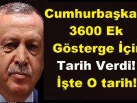 Cumhurbaşkanı Erdoğan, 3600 Ek Gösterge İçin Tarih Verdi!İşte O Tarih!