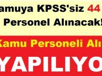 Kamuya KPSS'siz 44 Bin Personel Alınacak! İşte Başvuru Şartları