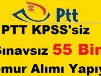 PTT KPSS'siz Sınavsız 55 Bin Memur Alımı Yapıyor
