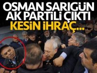 Kılıçdaroğlu'na saldıran Osman Sarıgün AK Partili çıktı