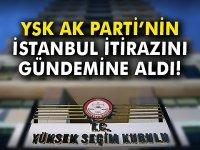 Son Dakika!!! YSK, AK Parti'nin İstanbul itirazını gündemine aldı