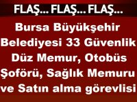 Bursa Büyükşehir Belediyesi 33 Güvenlik ,Düz Memur, Otobüs Şoförü, Sağlık Memuru ve Satın alma görevlisi alıyor