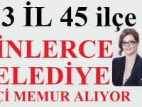33 İL 45 ilçe Türkiye Geneli binlerce Belediye Personel İşçi Alıyor