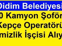 Didim Belediyesi 90 Kamyon Şoförü, Kepçe Operatörü, Temizlik İşçisi Alıyor