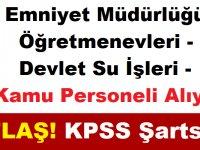 Emniyet Müdürlüğü - Öğretmenevleri - Devlet Su İşleri KPSS'siz Kamu Personeli Alıyor