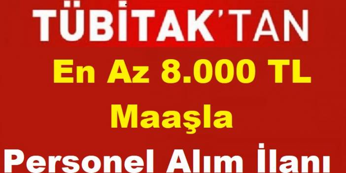 Tübitak En Az 8.000 TL Maaşla 27 Personel Alım İlanı Yayımladı