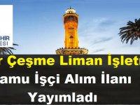 İzmir Çeşme Liman İşletmesi Kamu İşçi Alım İlanı Yayımladı