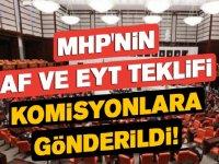 MHP'nin Af ve EYT Teklifi Komisyonlara Gönderildi