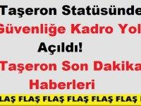 Taşeron Statüsündeki Güvenliğe Kadro Yolu Açıldı! Taşeron Son Dakika Haberleri