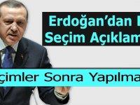 Erdoğan'dan Flaş Seçim Açıklaması Seçimler Sonra Yapılmalı