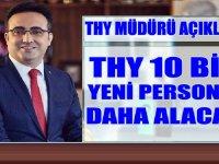THY Müdürü Açıkladı: 10 Bin Yeni Personel Alınacak
