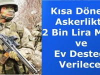 Kısa Dönem Askerlikte 2 Bin Lira Maaş ve Ev Desteğ