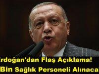 Erdoğan'dan Flaş Açıklama! 12 Bin Sağlık Personeli Alınacak!