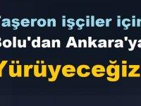 Taşeron işçiler için Bolu'dan Ankara'ya Yürüyeceğiz