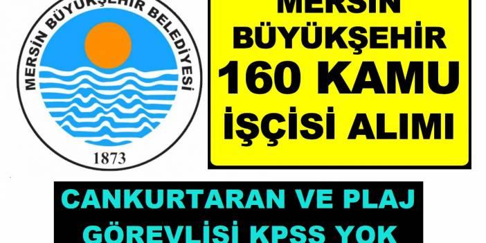 Mersin Belediyesi 160 İşçi alacaktır. İşte ilan metinleri
