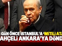 İstanbul'a mitili atan Bahçeli Ankara'ya döndü