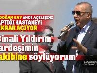 Erdoğan, 6 Ay Önce Açılışını Yaptığı Hastanenin Açılışını Tekrar Yaptı