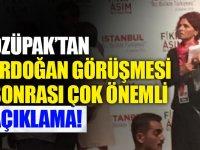 Özüpak'tan Erdoğan görüşmesi sonrası, çok önemli açıklama!