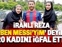 Messi olduğunu söyleyen İranlı Reza, 23 kadını kandırdı