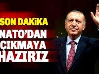 Erdoğan: NATO'dan çıkmaya hazırız