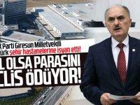 AK Parti Giresun Milletvekili Cemal Öztürk şehir hastanelerine isyan etti!