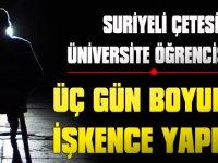 Suriyeliler Üniversite Öğrencisine 3 Gün boyunca işkence yapmış