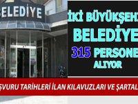 2 Büyükşehir Belediye Başkanlığı 315 Personel Alıyor