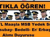 6000 TL Maaşla MSB Yedek Subay/ Astsubay- Bedelli- Er/ Erbaş Alımı Duyurusu