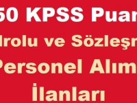 50 KPSS Puan Şartıyla Kadrolu ve Sözleşmeli Personel Alım İlanları