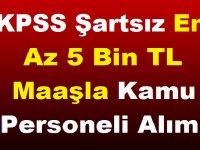 KPSS Şartsız En Az 5 Bin TL Maaşla Kamu Personeli Alımı