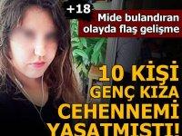 10 kişi genç kıza cehennemi yaşatmıştı! Mide bulandıran olayda flaş gelişme
