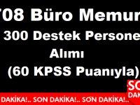 708 Büro Memuru 300 Destek Personeli Alımı 60 KPSS Puanıyla