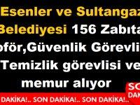 İstanbul Esenler ve Sultangazi Belediyesi 156 Zabıta ,şoför , Güvenlik Görevlisi , Temizlik görevlisi ve memur alıyor