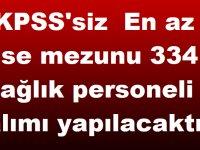 En az lise mezunu KPSS'siz 334 sağlık personeli alımı yapılacaktır