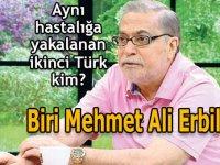 Mehmet Ali Erbil'le aynı hastalığa yakalan ikinci Türk kim?