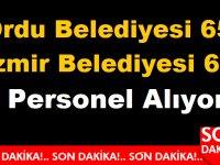 İzmir Belediyesi 60 , Ordu Belediyesi 65 Personel Alıyor