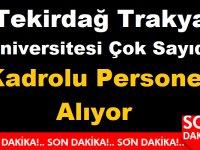 Tekirdağ Trakya Üniversitesi Çok Sayıda Kadrolu İşçi Personel Alıyor