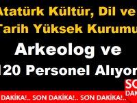 Atatürk Kültür, Dil ve Tarih Yüksek Kurumu Arkeolog ve 120 Personel Alıyor