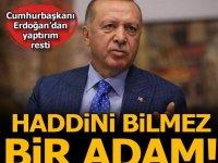 Cumhurbaşkanı Erdoğan: Haddini bilmez bir adam