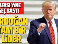 Trump, bu kez Cumhurbaşkanı Erdoğan'a methiyeler düzmeye başladı.