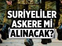 Flaş! Flaş! Suriyeliler askere mi alınacak ?