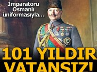 İmparatoru Osmanlı üniformasıyla... 101 yıldır vatansız