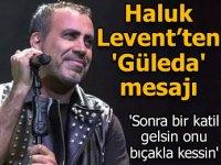 Haluk Levent'ten Güleda Cankel mesajı