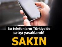 Bu telefonların Türkiye'de satışı yasaklandı! Sakın almayın...
