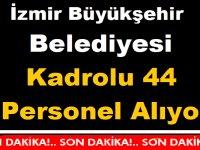 İzmir Belediyesi Kadrolu 44 Personel Alım ilanı