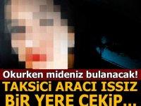 İğrenç olay İstanbul'da yaşandı! Taksici aracı ıssız bir yere çekip...