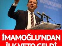 İstanbul Büyükşehir Belediye Başkanı Ekrem İmamoğlu'ndan ilk veto geldi!