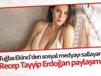 Tuğba Ekinci'den sosyal medyayı sallayan Recep Tayyip Erdoğan paylaşımı
