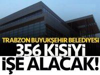 Trabzon'da Büyükşehir Belediyesi 356 kişi alacak!